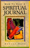 How to Keep a Spiritual Journal: A Guide to Journal Keeping for Inner Growth and Personal Recovery - Ron Klug