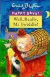 Well, Really Mr Twiddle! - Enid Blyton