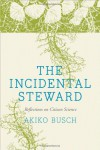 The Incidental Steward: Reflections on Citizen Science - Akiko Busch, Debby Cotter Kaspari