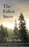 The Fallen Snow - John J.  Kelley