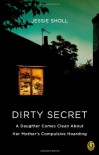 Dirty Secret: A Daughter Comes Clean About Her Mother's Compulsive Hoarding - Jessie Sholl