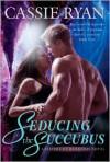 Seducing the Succubus - Cassie Ryan
