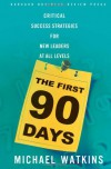 The First 90 Days: Critical Success Strategies for New Leaders at All Levels - Michael Watkins