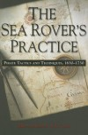 The Sea Rover's Practice: Pirate Tactics and Techniques, 1630-1730 - Benerson Little