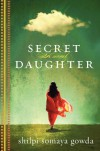 Secret Daughter - Shilpi Somaya Gowda