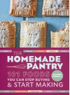 The Homemade Pantry: 101 Foods You Can Stop Buying and Start Making - Alana Chernila