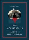 I Was Jack Mortimer - Alexander Lernet-Holenia, Ignat Avsey