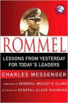 Rommel: Leadership Lessons from the Desert Fox - Charles Messenger,  Klaus Naumann (Afterword),  Foreword by Wesley K. Clark