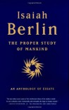 The Proper Study of Mankind: An Anthology of Essays - Isaiah Berlin, Henry Hardy, Roger Hausheer