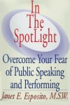 In The SpotLight, Overcome Your Fear of Public Speaking and Performing - Janet E Esposito