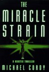 The Miracle Strain: A Genetic Thriller - Michael Cordy