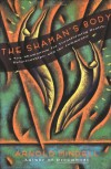 The Shaman's Body: A New Shamanism for Transforming Health, Relationships, and the Community - Arnold Mindell
