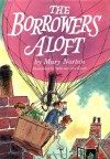 The Borrowers Aloft: With the short tale Poor Stainless - Mary Norton