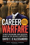 Career Warfare: 10 Rules for Building a Successful Personal Brand on the Business Battlefield - David D'Alessandro