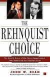 The Rehnquist Choice: The Untold Story of the Nixon Appointment That Redefined the Supreme Court - John W. Dean