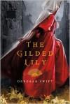 The Gilded Lily: A Novel - Deborah Swift