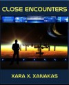 Close Encounters - Xara X. Xanakas