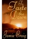 To Taste the Dawn - Jamie Craig