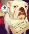 Dog Shaming - Pascale Lemire