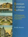 Bosnian, Croatian, Serbian, a Grammar: With Sociolinguistic Commentary - Ronelle Alexander