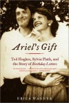 Ariel's Gift: Ted Hughes, Sylvia Plath, and the Story of Birthday Letters - Erica Wagner