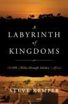 A Labyrinth of Kingdoms: 10,000 Miles through Islamic Africa - Steve Kemper