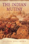 The Indian Mutiny - Julian Spilsbury