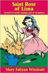 St. Rose of Lima (Stories of the Saints for Young People Ages 10 to 100) - Mary Fabyan Windeatt, Mary Jean