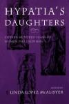 Hypatia's Daughters: 1500 Years of Women Philosophers - Linda L. McAlister