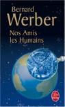 Nos Amis les Humains - Bernard Werber