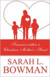 Treasures Within a Christian Mother's Heart - Sarah L. Bowman