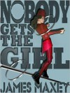Nobody Gets the Girl  - James Maxey