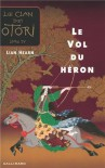 Le Vol du héron (Le Clan des Otori, #4) - Lian Hearn