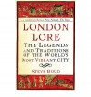 London Lore: The Legends and Traditions of the World's Most Vibrant City - Steve Roud