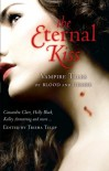 The Eternal Kiss: Vampire Tales of Blood and Desire - Kelley Armstrong, Debbie Viguié, Trisha Telep, Karen Mahoney