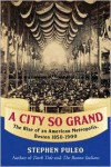 A City So Grand: The Rise of an American Metropolis: Boston 1850-1900 - Stephen Puleo