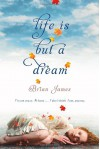 Life is But a Dream - Brian James