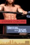 Wrestling With Jesus - Stephen Osborne