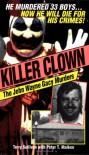 Killer Clown: The John Wayne Gacy Murders - Terry Sullivan, Peter T. Maiken, Peter Maiken