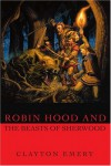 Robin Hood and the Beasts of Sherwood: Clayton Emery's Tales of Robin Hood - Clayton Emery