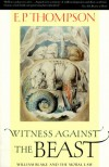 Witness Against the Beast: William Blake and the Moral Law - E.P. Thompson