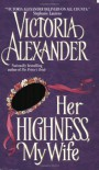Her Highness, My Wife - Victoria Alexander