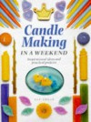 Candle Making in a Weekend (Crafts in a Weekend) - Sue Spear