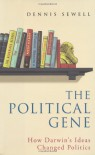 The Political Gene: How Darwin's Ideas Changed Politics - Dennis Sewell