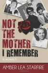 Not the Mother I Remember - Amber Lea Starfire