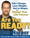 Are You Ready!: To Take Charge, Lose Weight, Get in Shape, and Change Your Life Forever - Bob Harper