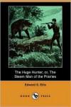 The Huge Hunter, or, the Steam Man of the Prairies - Edward S. Ellis