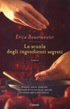 La scuola degli ingredienti segreti - Erica Bauermeister, Sara Caraffini