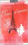 Tour D'amourwie Ich Lernte, Frösche Und Franzosen Zu Lieben - Elizabeth Bard, Gloria Ernst