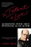 The Intent to Live: Achieving Your True Potential as an Actor - Larry Moss